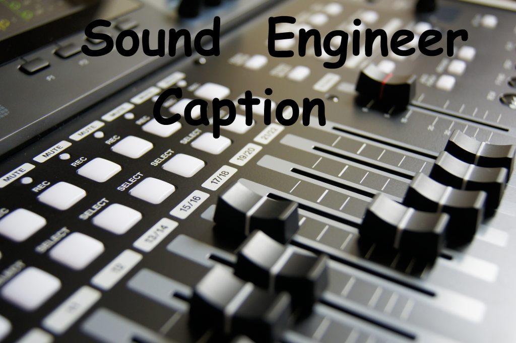 Sound Engineer Captions