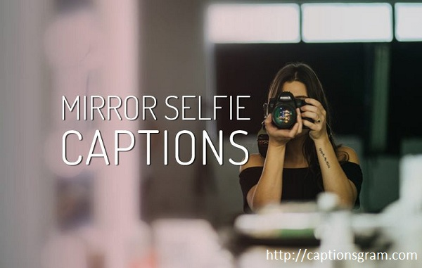 Mirror Selfie Captions For Instagram ! - captionsgram