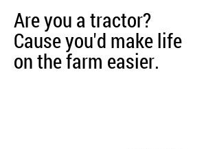 Pick Up Lines For Farmers